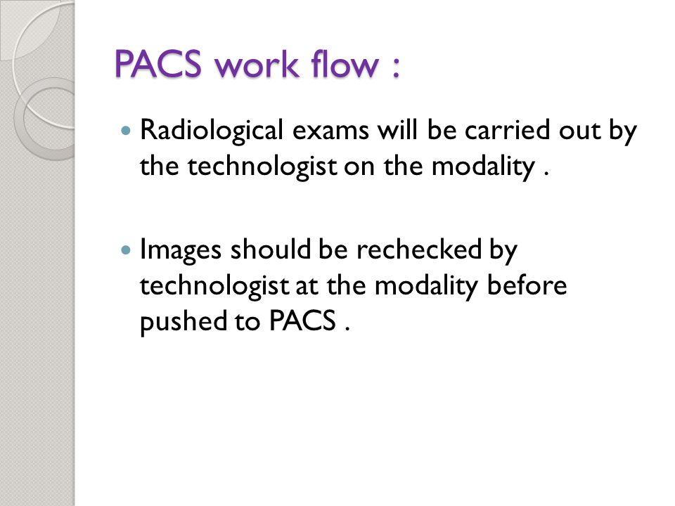 PACS work flow : Radiological exams will be carried out by the technologist on the modality.