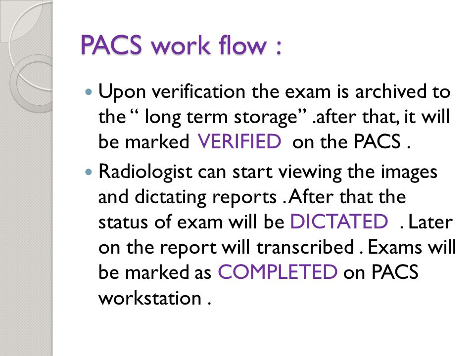 PACS work flow : Upon verification the exam is archived to the long term storage .after that, it will be marked VERIFIED on the PACS.