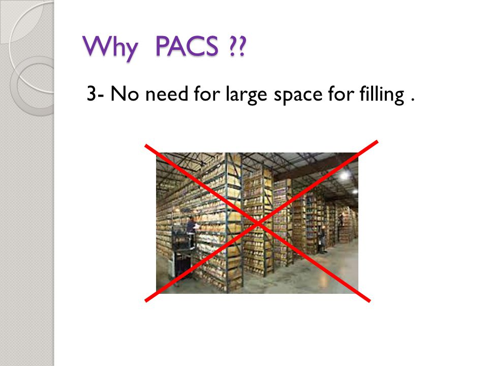Why PACS 3- No need for large space for filling.