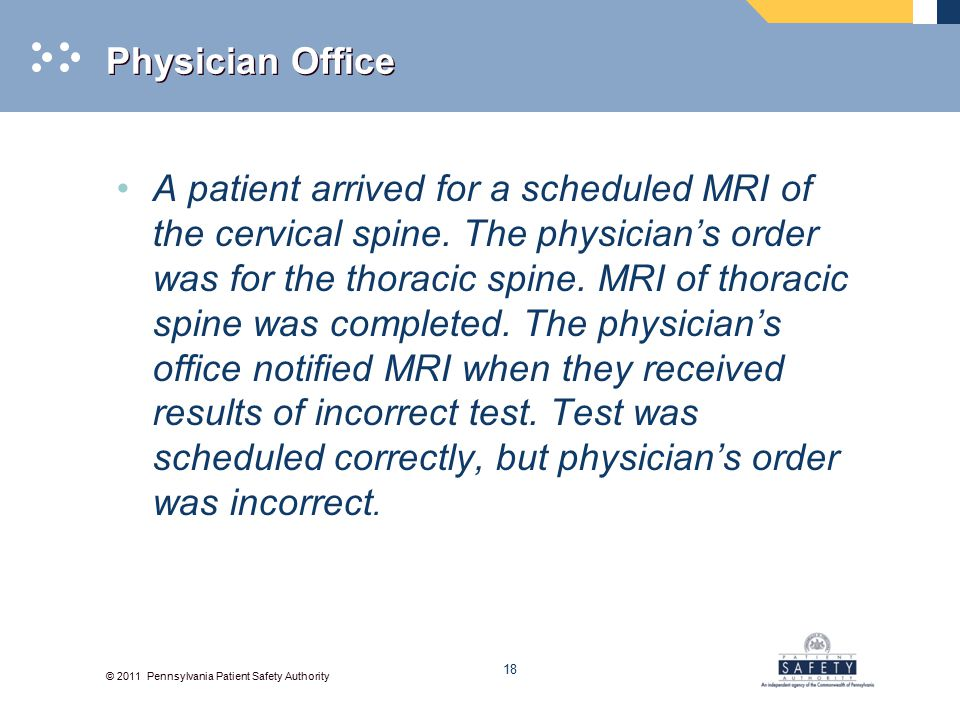 © 2011 Pennsylvania Patient Safety Authority Physician Office A patient arrived for a scheduled MRI of the cervical spine.