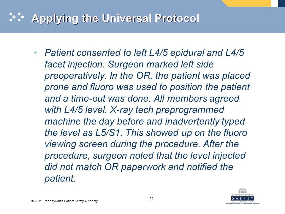 © 2011 Pennsylvania Patient Safety Authority Applying the Universal Protocol Patient consented to left L4/5 epidural and L4/5 facet injection.