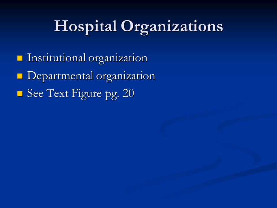 Hospital Organizations Institutional organization Institutional organization Departmental organization Departmental organization See Text Figure pg. 2