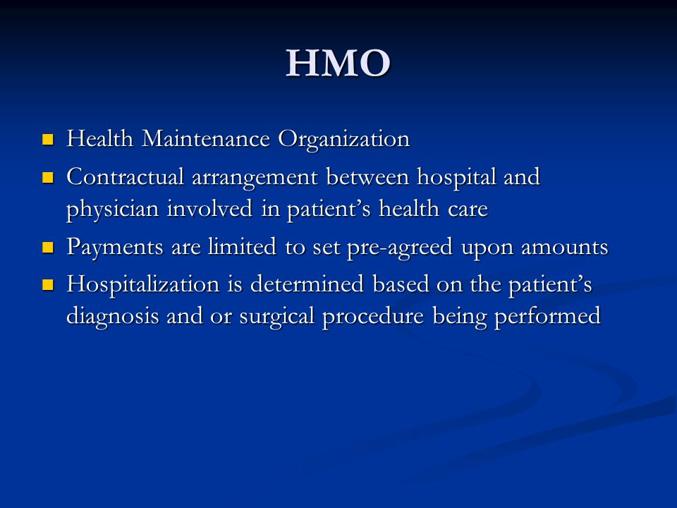 HMO Health Maintenance Organization Health Maintenance Organization Contractual arrangement between hospital and physician involved in patient's healt