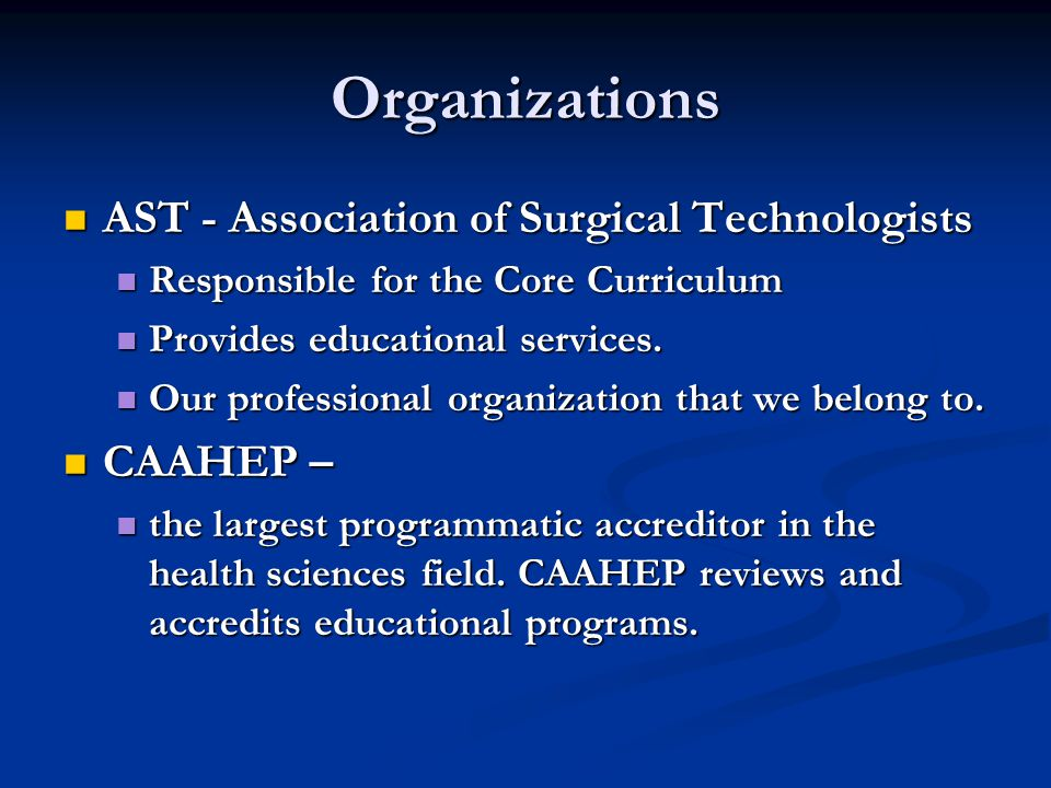 Organizations AST - Association of Surgical Technologists AST - Association of Surgical Technologists Responsible for the Core Curriculum Responsible