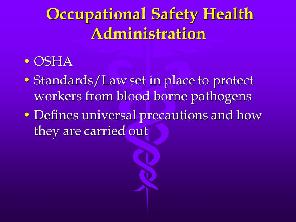 Occupational Safety Health Administration Occupational Safety Health Administration OSHAOSHA Standards/Law set in place to protect workers from blood