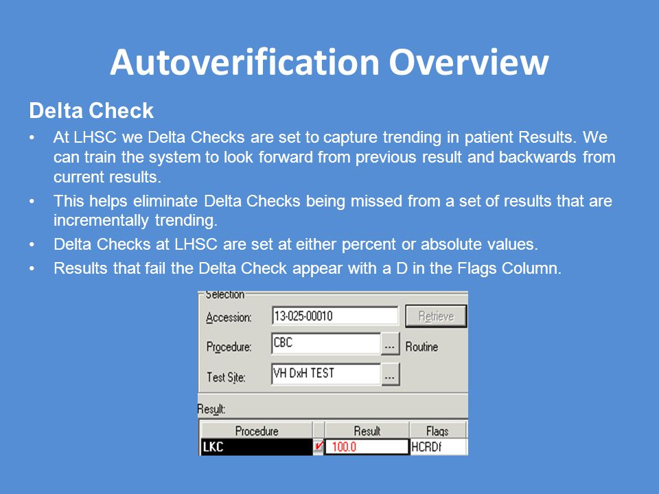 Autoverification Overview Delta Check At LHSC we Delta Checks are set to capture trending in patient Results. We can train the system to look forward