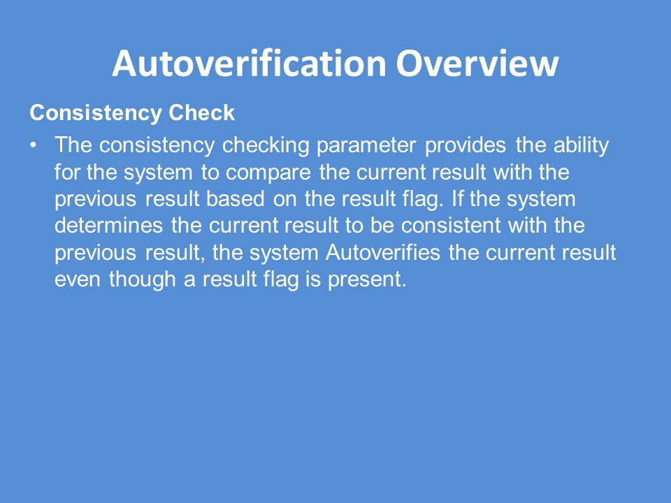 Autoverification Overview Consistency Check The consistency checking parameter provides the ability for the system to compare the current result with the previous result based on the result flag.