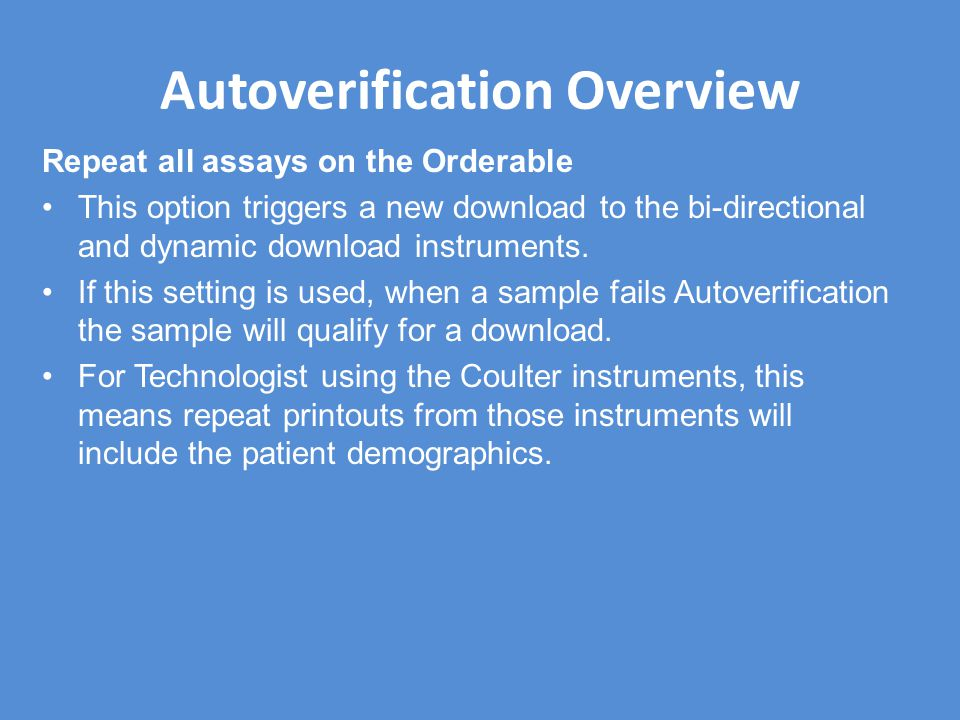 Autoverification Overview Repeat all assays on the Orderable This option triggers a new download to the bi-directional and dynamic download instruments.