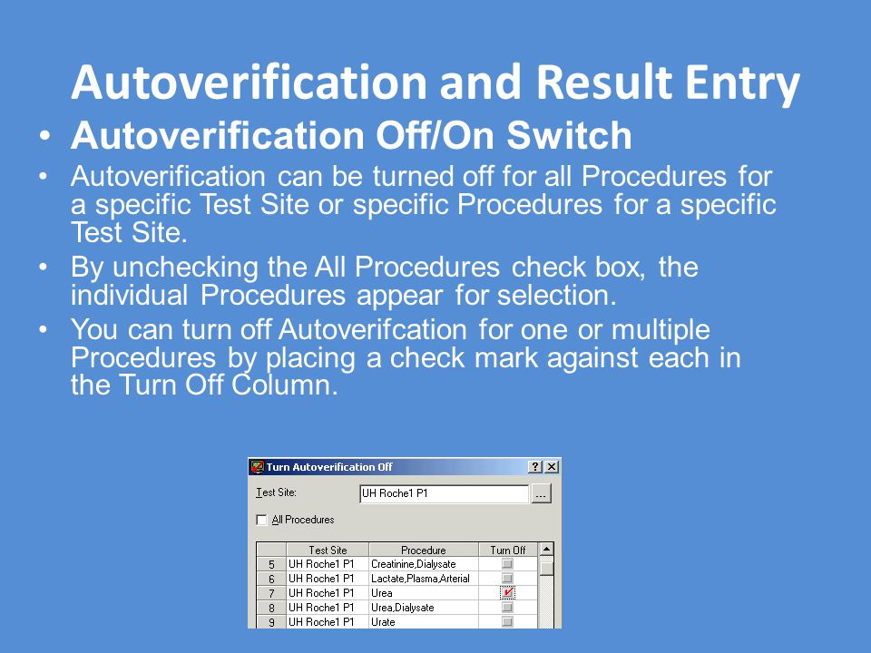 Autoverification and Result Entry Autoverification Off/On Switch Autoverification can be turned off for all Procedures for a specific Test Site or spe