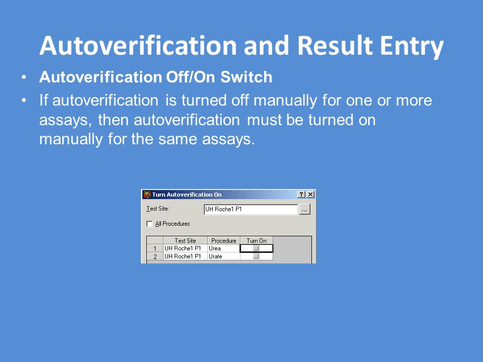 Autoverification and Result Entry Autoverification Off/On Switch If autoverification is turned off manually for one or more assays, then autoverification must be turned on manually for the same assays.