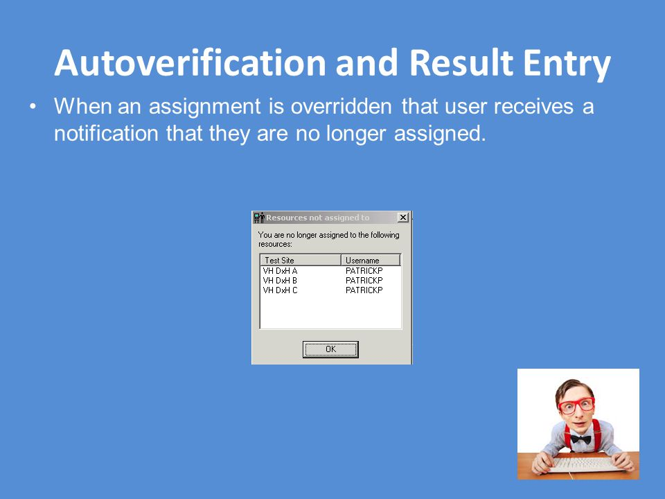 Autoverification and Result Entry When an assignment is overridden that user receives a notification that they are no longer assigned.