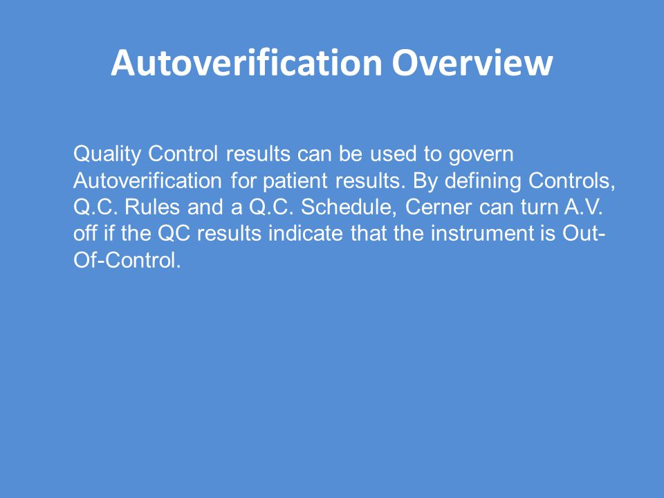 Autoverification Overview Quality Control results can be used to govern Autoverification for patient results. By defining Controls, Q.C. Rules and a Q