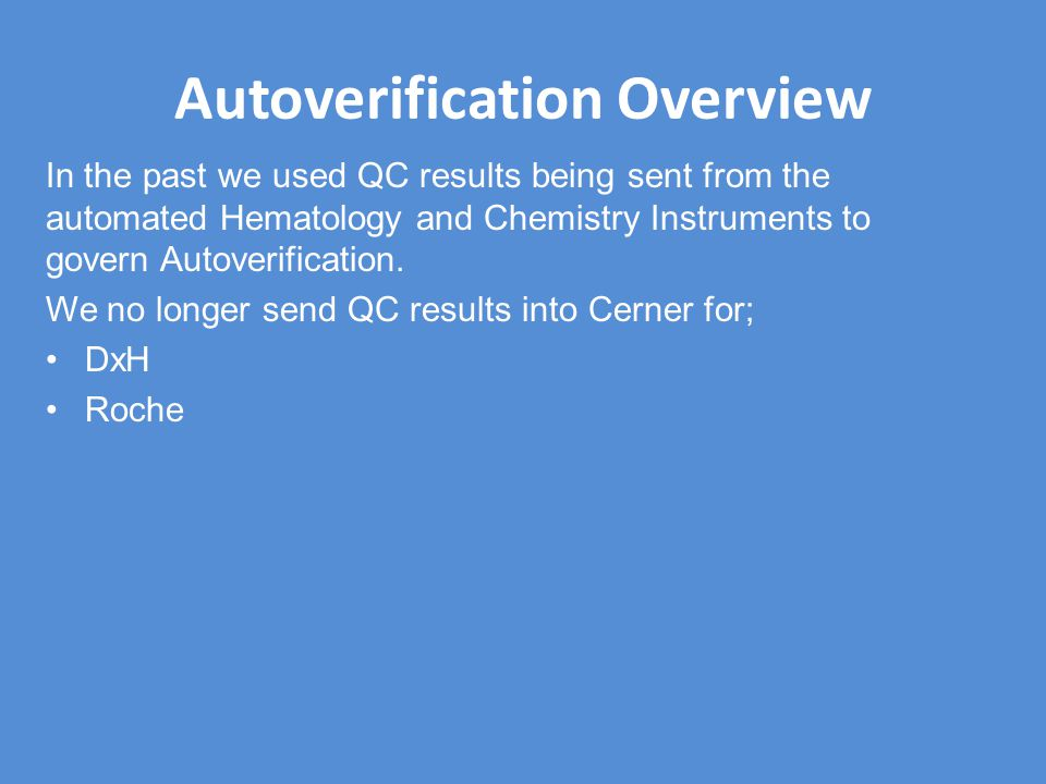 Autoverification Overview In the past we used QC results being sent from the automated Hematology and Chemistry Instruments to govern Autoverification
