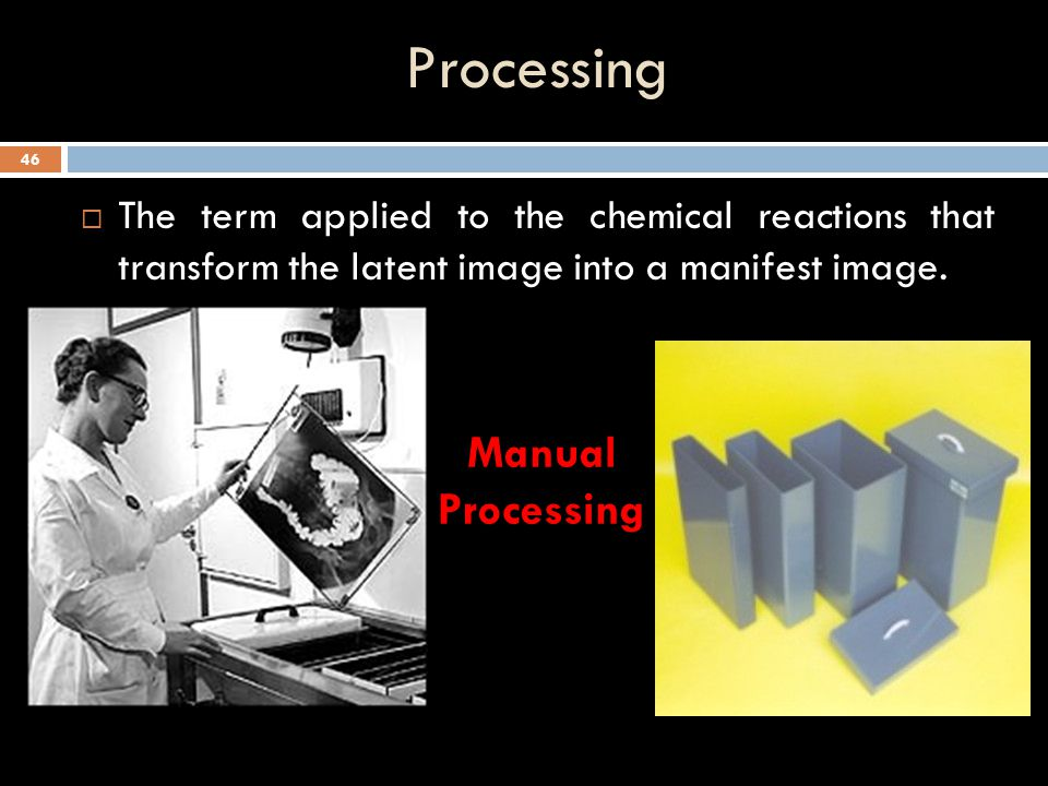 Processing  The term applied to the chemical reactions that transform the latent image into a manifest image. 45