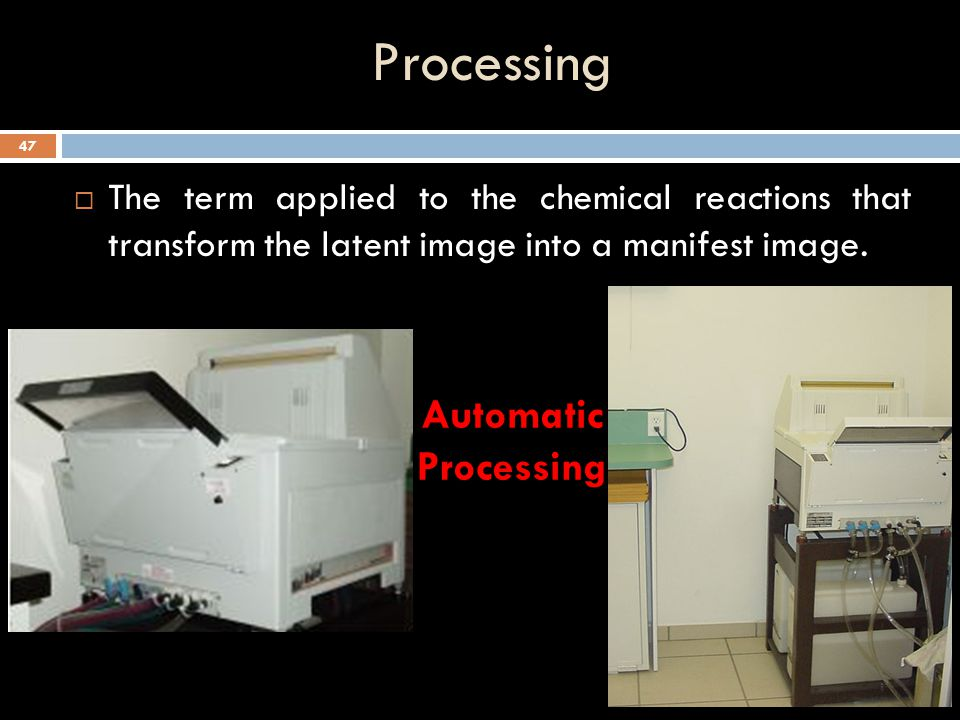 Processing  The term applied to the chemical reactions that transform the latent image into a manifest image. Manual Processing 46