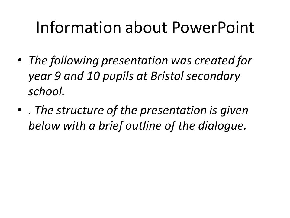 Information about PowerPoint The following presentation was created for year 9 and 10 pupils at Bristol secondary school.. The structure of the presen