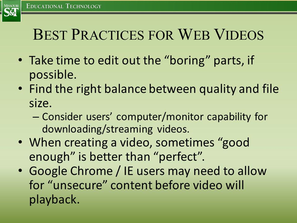 """B EST P RACTICES FOR W EB V IDEOS Take time to edit out the """"boring"""" parts, if possible. Find the right balance between quality and file size. – Consi"""