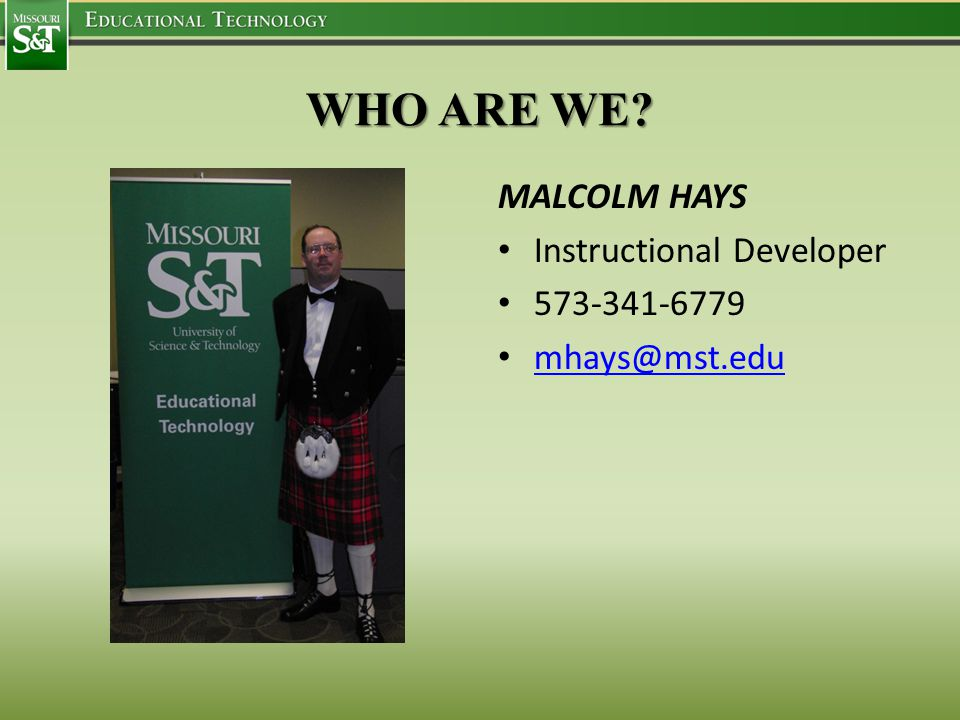 MALCOLM HAYS Instructional Developer 573-341-6779 mhays@mst.edu WHO ARE WE?