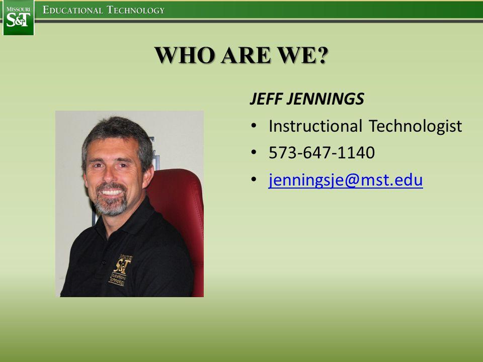 JEFF JENNINGS Instructional Technologist 573-647-1140 jenningsje@mst.edu WHO ARE WE