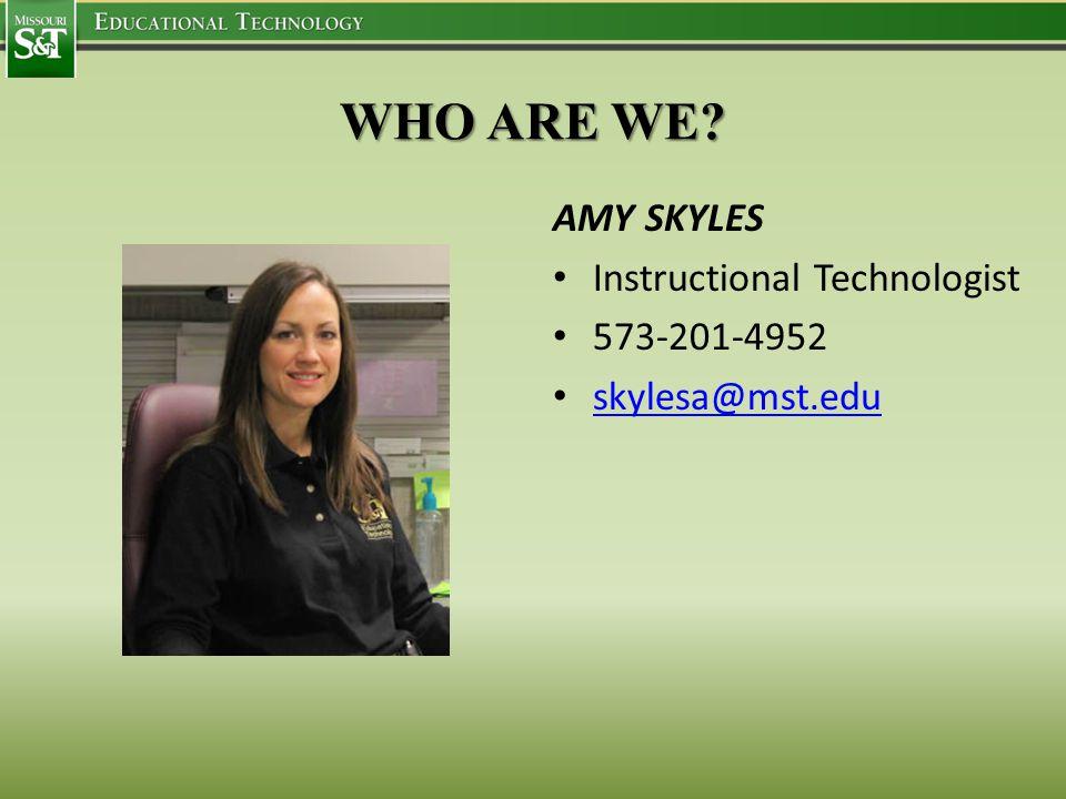 AMY SKYLES Instructional Technologist 573-201-4952 skylesa@mst.edu WHO ARE WE