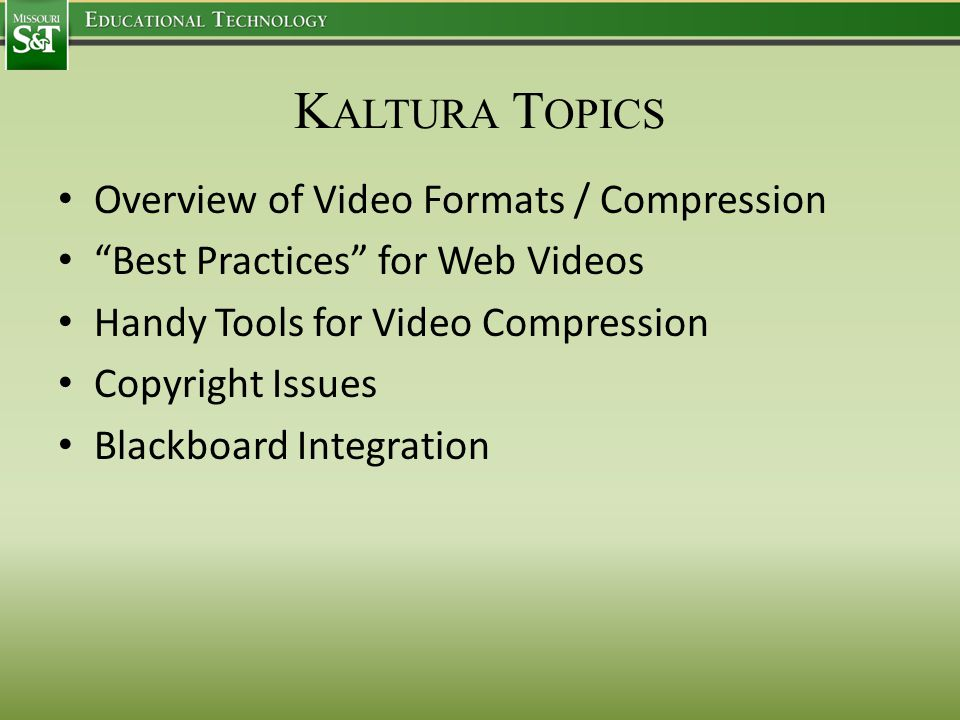 K ALTURA T OPICS Overview of Video Formats / Compression Best Practices for Web Videos Handy Tools for Video Compression Copyright Issues Blackboard Integration