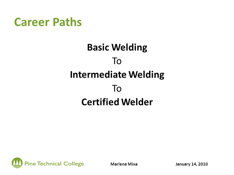 Career Paths Basic Welding To Intermediate Welding To Certified Welder Marlene MixaJanuary 14, 2010