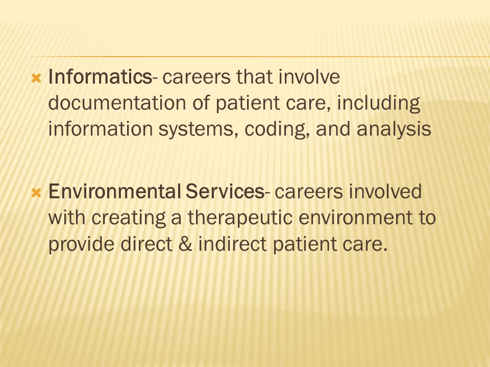 Developed to indicate knowledge & skills expected of Health Care Workers, especially at the entry level– 4 clusters  Diagnostic- careers that involve creating a picture of a patients health status at a specific point in time  Therapeutic- careers that involves changing the health status of a patient over time