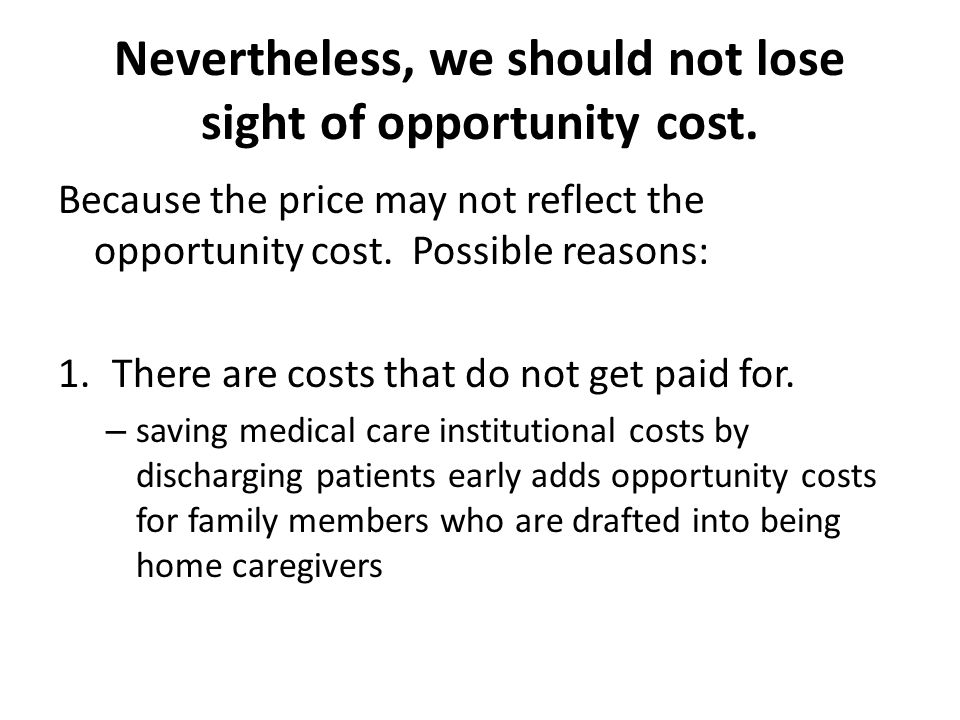Nevertheless, we should not lose sight of opportunity cost.