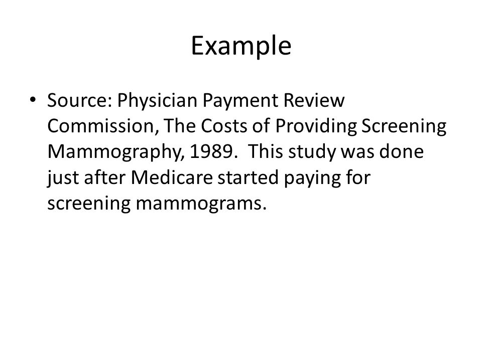 Example Source: Physician Payment Review Commission, The Costs of Providing Screening Mammography, 1989.