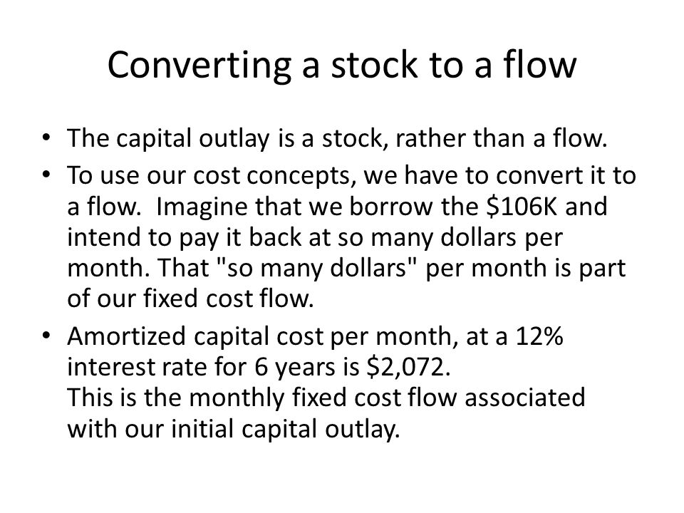 Converting a stock to a flow The capital outlay is a stock, rather than a flow.