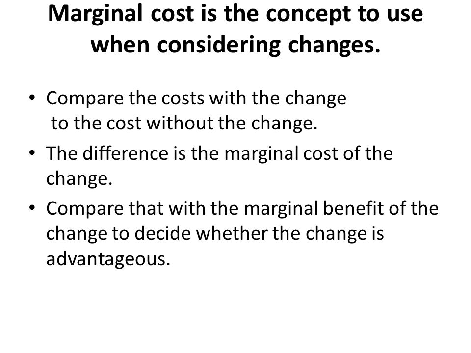 Marginal cost is the concept to use when considering changes.