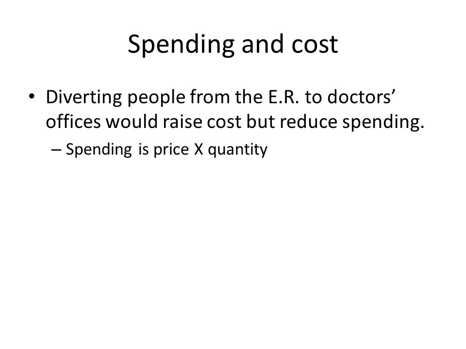 Spending and cost Diverting people from the E.R.