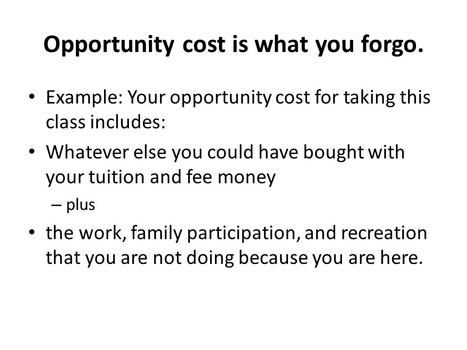 Opportunity cost is what you forgo.