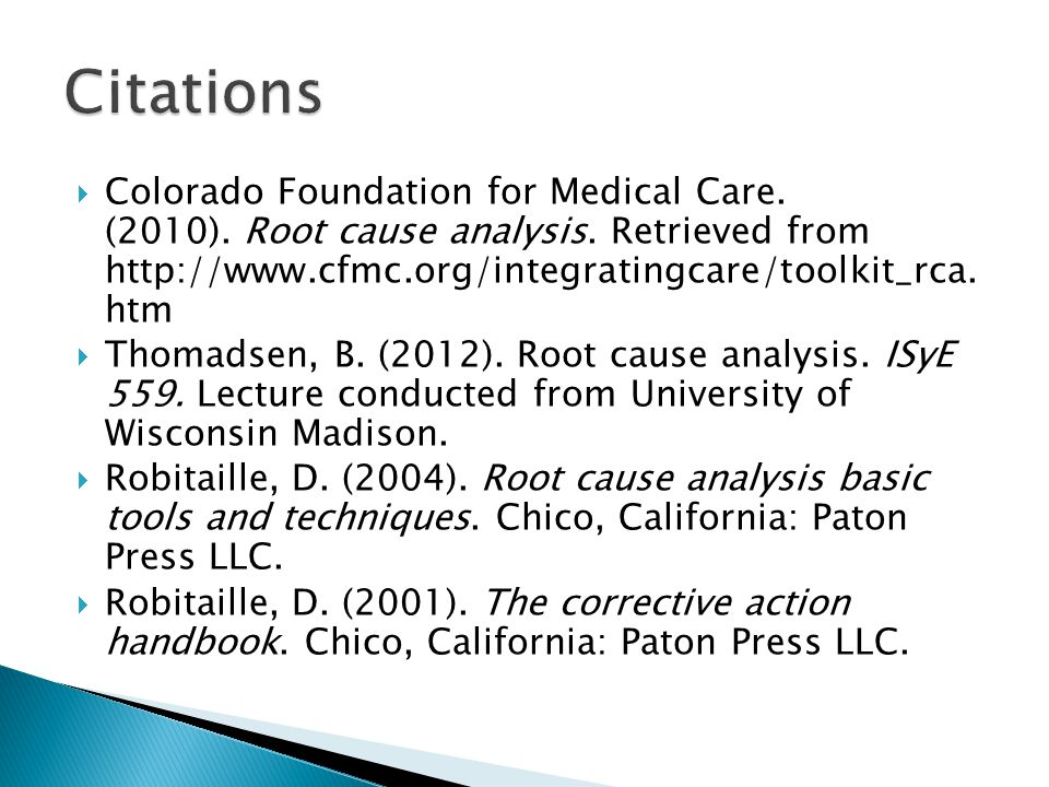 Colorado Foundation for Medical Care. (2010). Root cause analysis. Retrieved from http://www.cfmc.org/integratingcare/toolkit_rca. htm  Thomadsen,