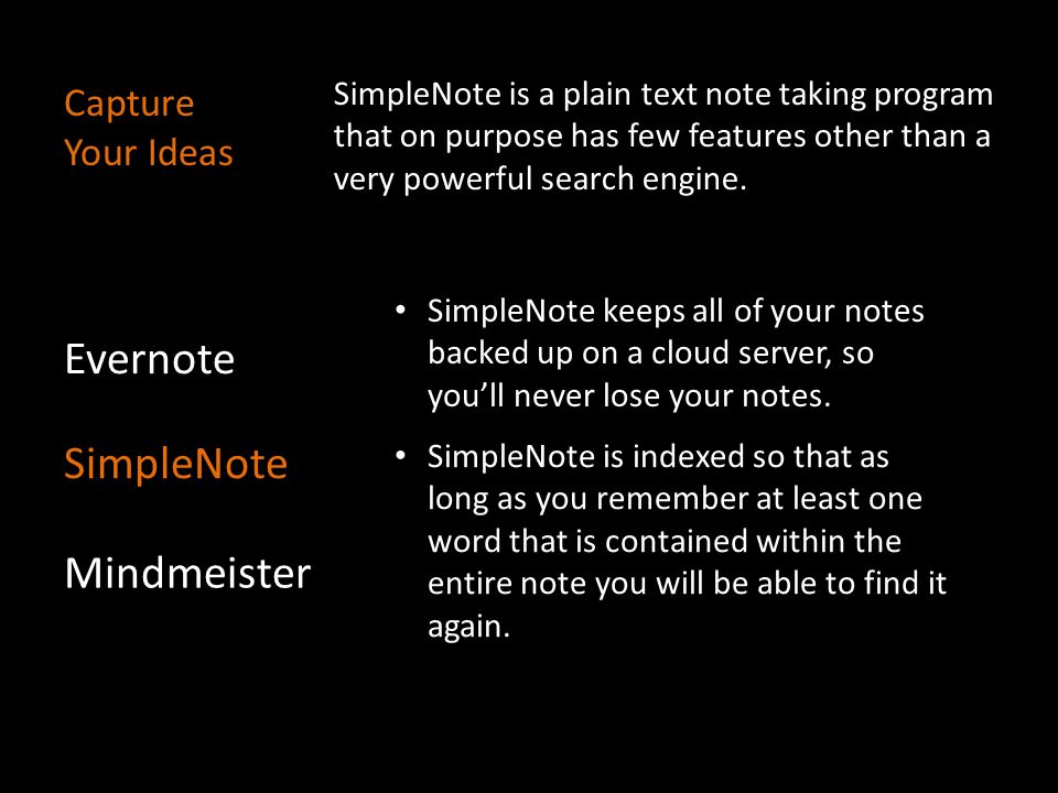 Capture Your Ideas While SimpleNote can be accessed on your web browser, there are numerous apps that can sync with your various devices.