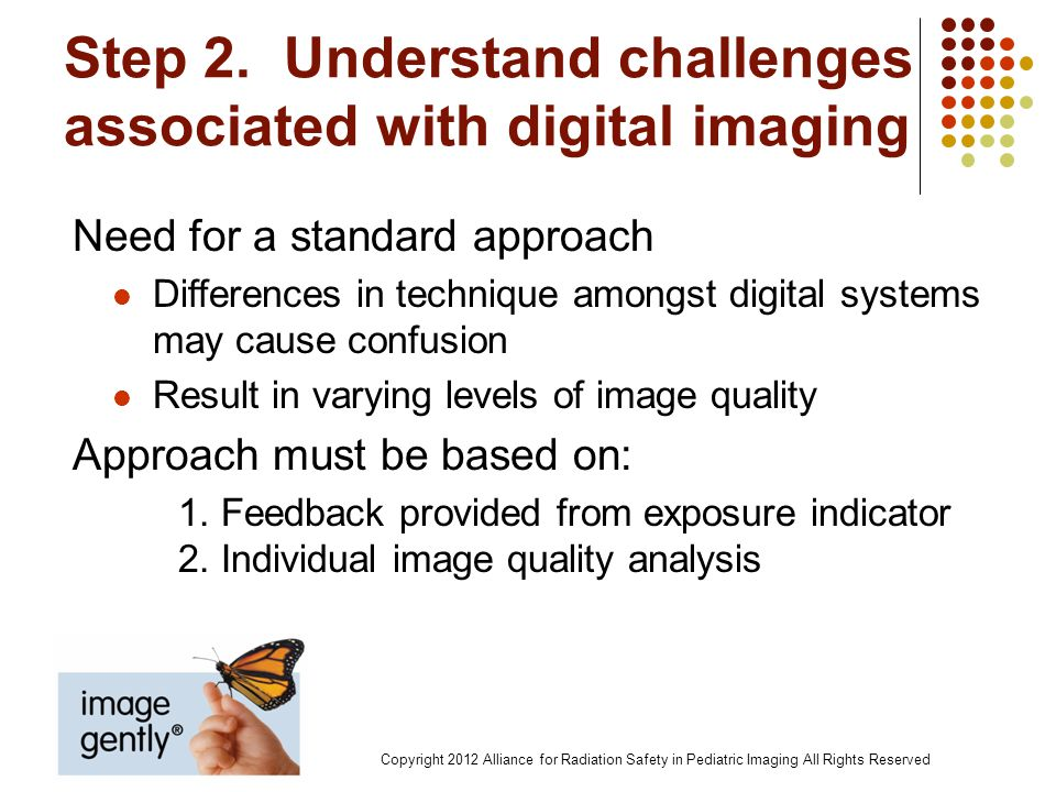Step 2. Understand challenges associated with digital imaging Need for a standard approach Differences in technique amongst digital systems may cause