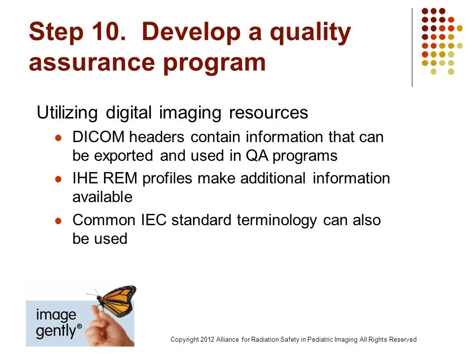 Step 10. Develop a quality assurance program Utilizing digital imaging resources DICOM headers contain information that can be exported and used in QA