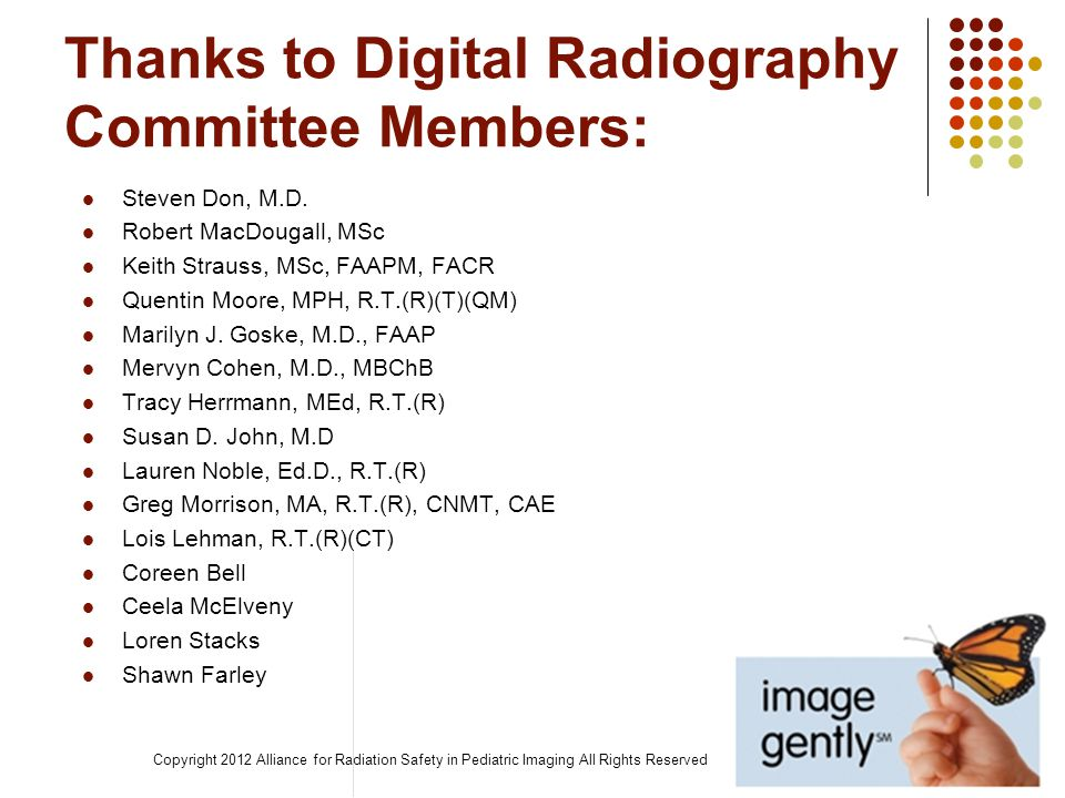 Thanks to Digital Radiography Committee Members: Steven Don, M.D. Robert MacDougall, MSc Keith Strauss, MSc, FAAPM, FACR Quentin Moore, MPH, R.T.(R)(T