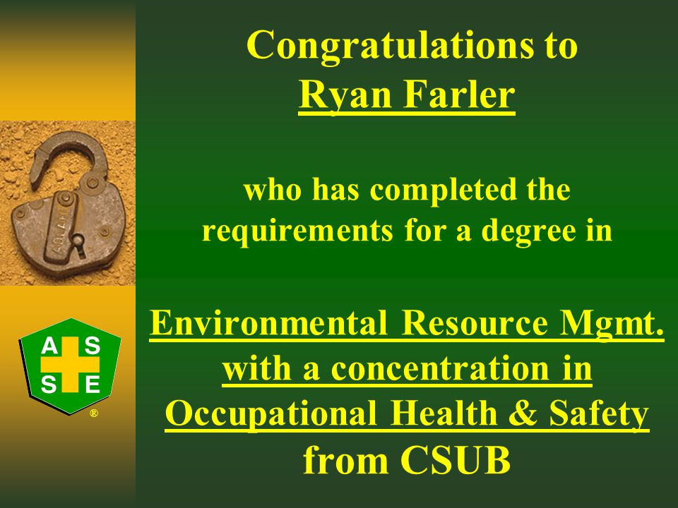 ® Congratulations to Colton Bryan with The Walsh Group who has completed the requirements for a degree in Health Science with a concentration in Occupational Health & Safety from CSU-Sacramento