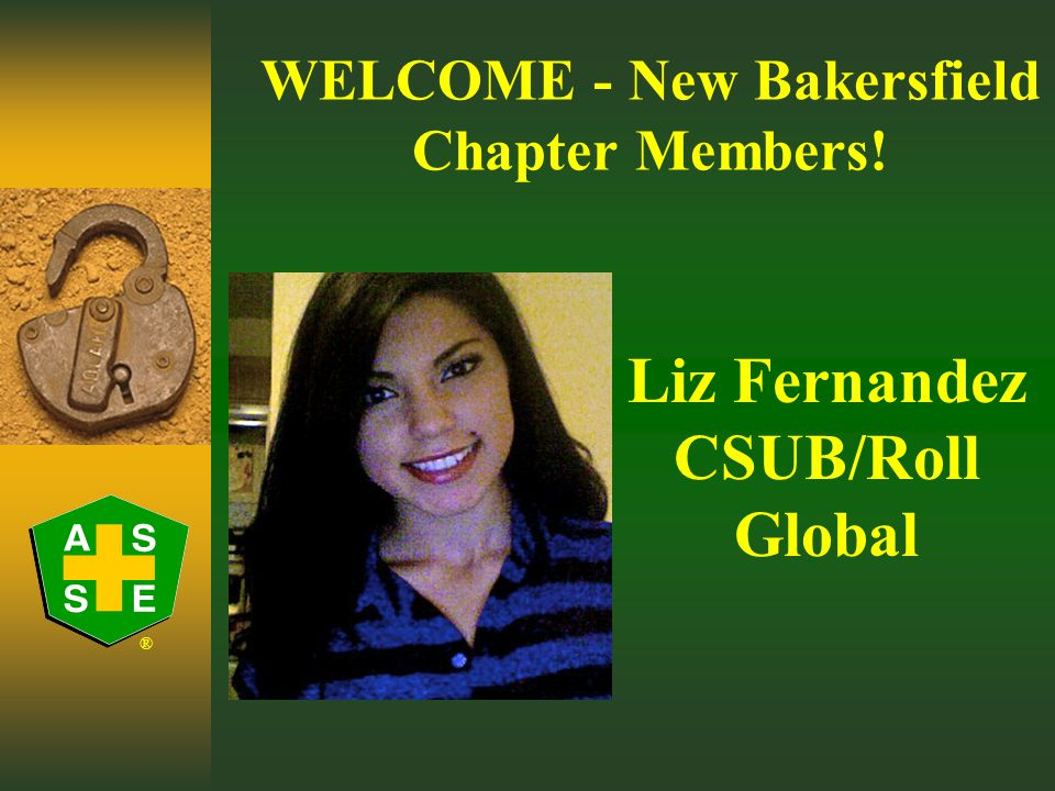 ® WELCOME - New Bakersfield Chapter Members! Ernie Kumpe American Incorporated