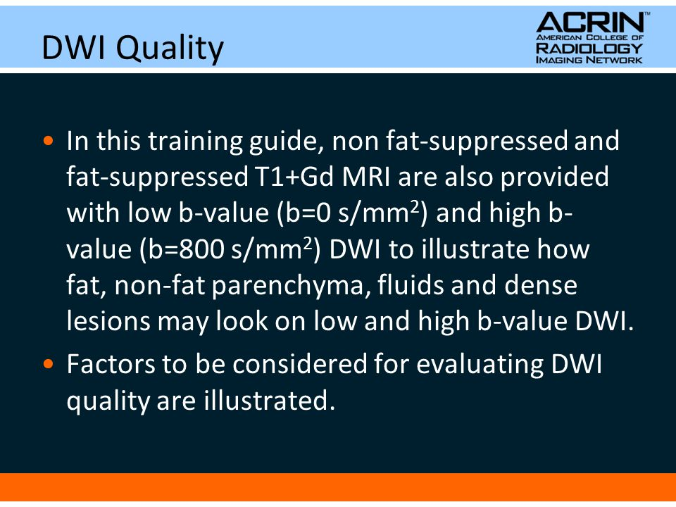 DWI Quality In this training guide, non fat-suppressed and fat-suppressed T1+Gd MRI are also provided with low b-value (b=0 s/mm 2 ) and high b- value