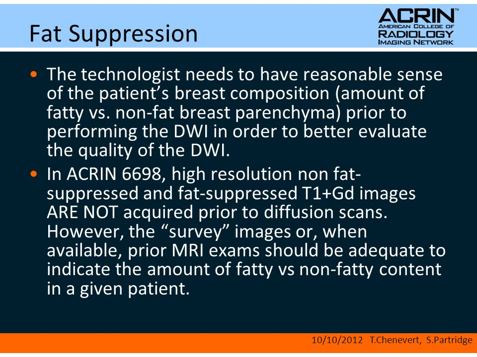 Fat Suppression The technologist needs to have reasonable sense of the patient's breast composition (amount of fatty vs. non-fat breast parenchyma) pr