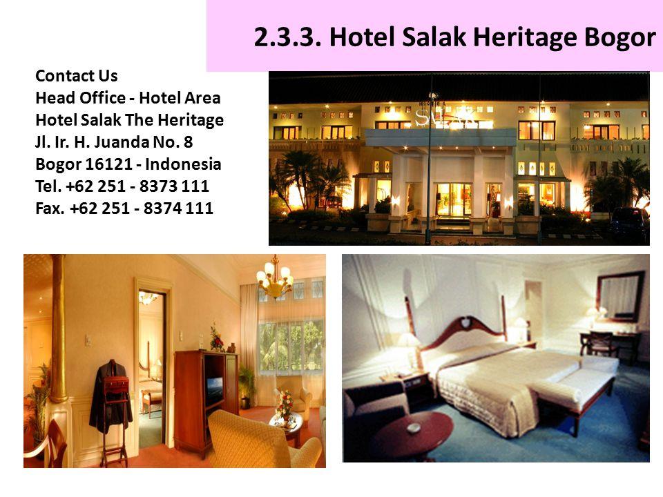 2.3.3. Hotel Salak Heritage Bogor Contact Us Head Office - Hotel Area Hotel Salak The Heritage Jl. Ir. H. Juanda No. 8 Bogor 16121 - Indonesia Tel. +6