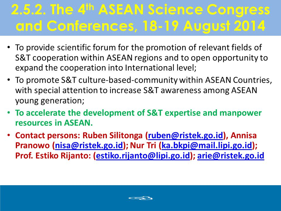 2.5.2. The 4 th ASEAN Science Congress and Conferences, 18-19 August 2014 To provide scientific forum for the promotion of relevant fields of S&T coop