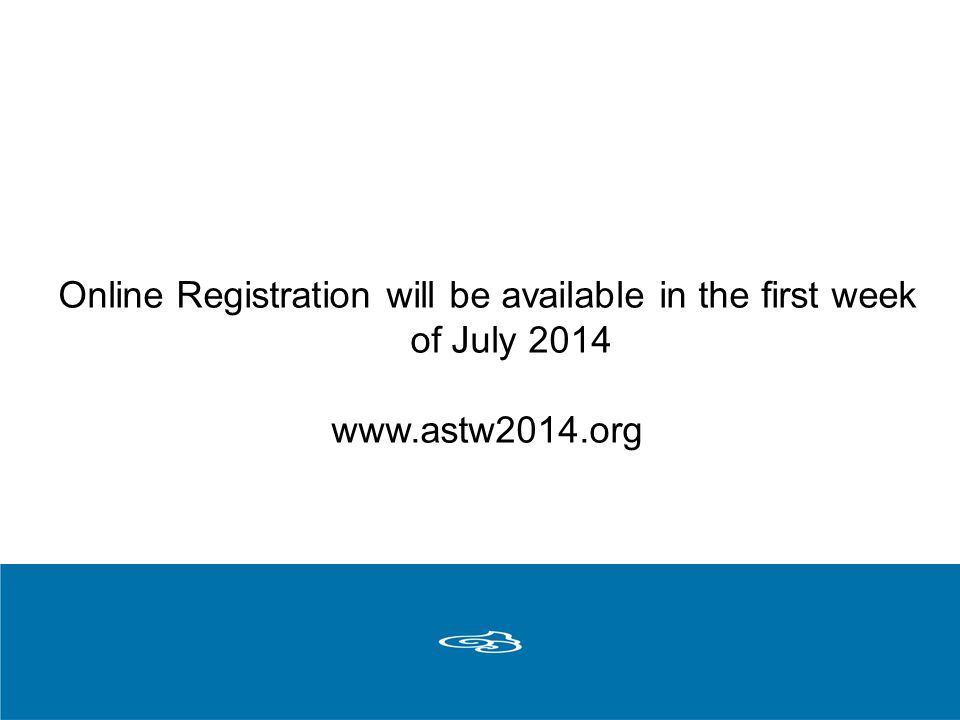 Online Registration will be available in the first week of July 2014 www.astw2014.org