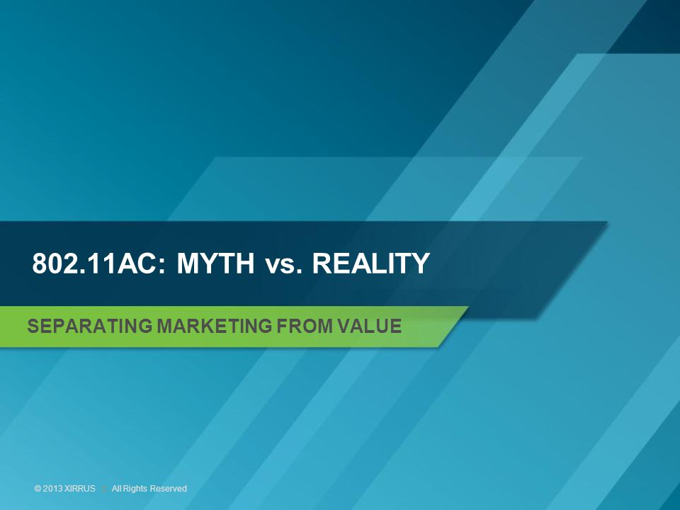 15 © 2013 XIRRUS :: All Rights Reserved 802.11AC: MYTH vs. REALITY SEPARATING MARKETING FROM VALUE