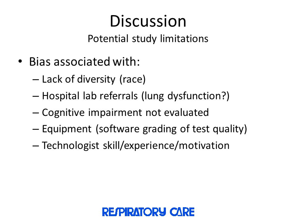 Discussion Potential study limitations Bias associated with: – Lack of diversity (race) – Hospital lab referrals (lung dysfunction ) – Cognitive impairment not evaluated – Equipment (software grading of test quality) – Technologist skill/experience/motivation