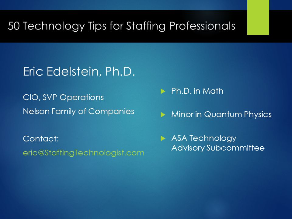 50 Technology Tips for Staffing Professionals Eric Edelstein, Ph.D.