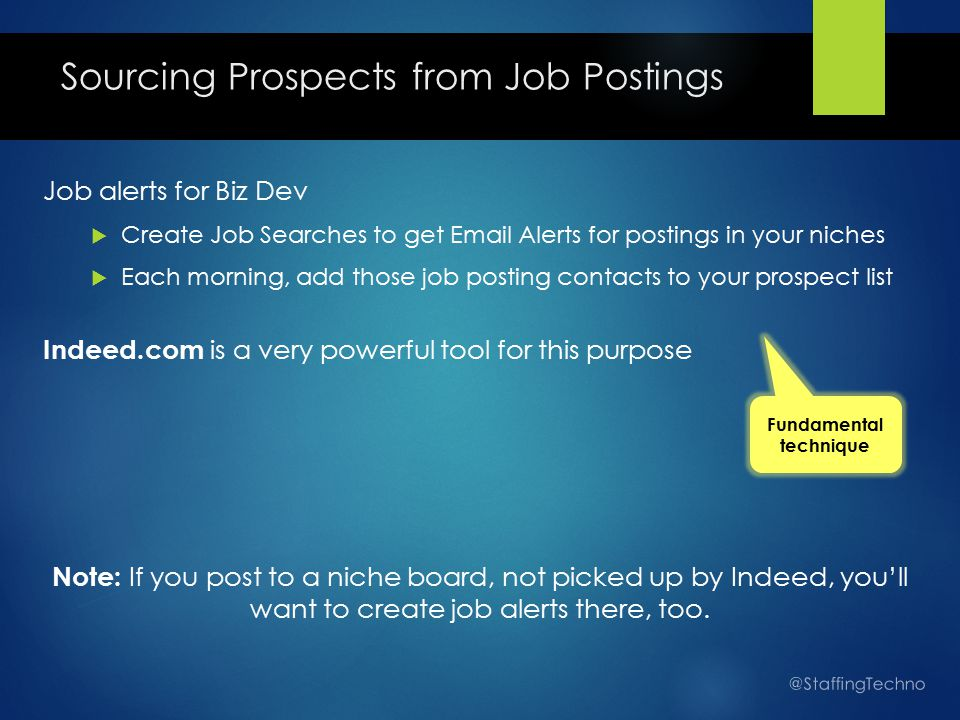 Job alerts for Biz Dev  Create Job Searches to get Email Alerts for postings in your niches  Each morning, add those job posting contacts to your pr