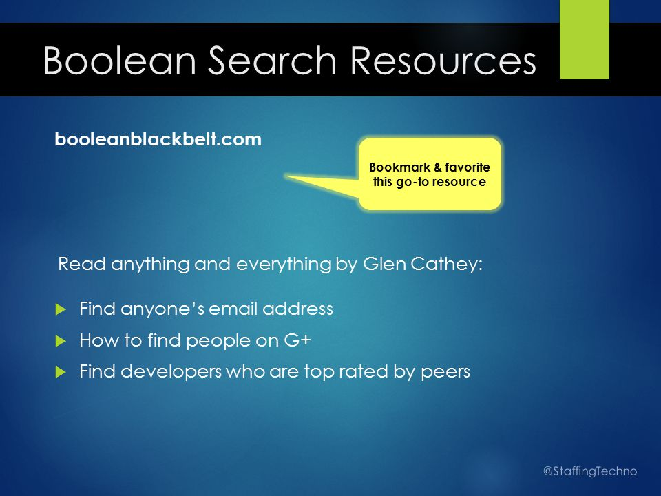 Boolean Search Resources booleanblackbelt.com Read anything and everything by Glen Cathey:  Find anyone's email address  How to find people on G+ 